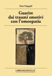 Guarire dai Traumi Emotivi con l'Omeopatia (Copertina rovinata)  Peter Chappell   Salus Infirmorum