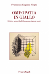 Omeopatia in giallo  Francesco Eugenio Negro   FrancoAngeli