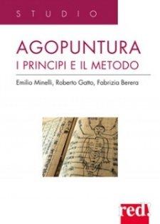 Agopuntura. I principi e il metodo  Emilio Minelli Roberto Gatto Fabrizia Berera Red Edizioni