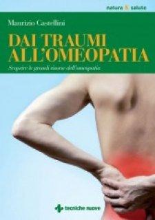 Dai traumi all'Omeopatia  Maurizio Castellini   Tecniche Nuove