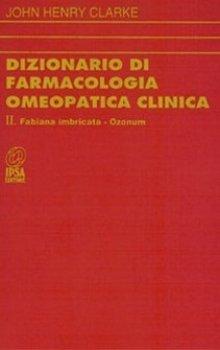 Dizionario di farmacologia Omeopatica clinica - II tomo  John Henry Clarke   Nuova Ipsa Editore