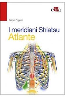 I Meridiani Shiatsu - Atlante  Fabio Zagato   Edra