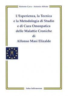 L'Esperienza, la Tecnica e La Metodologia di Studio e di Cura Omeopatica delle Malattie Croniche di Alfonso Masi Elizalde  Roberto Gava Antonio Abbate  Salus Infirmorum