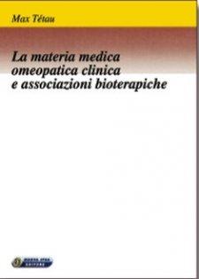 La Materia Medica Omeopatica Clinica e Associazioni Bioterapiche  Max Tétau   Nuova Ipsa Editore