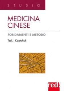 Medicina Cinese. Fondamenti e metodo  Ted J. Kaptchuk   Red Edizioni