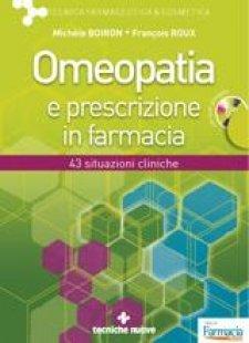 Omeopatia e prescrizione in farmacia (con cd allegato)  Michele Boiron Francois Roux  Tecniche Nuove