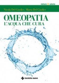 Omeopatia. L'acqua che cura  Marta Del Giudice Nicola Del Giudice  Tecniche Nuove