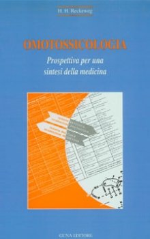Omotossicologia. Prospettiva per una sintesi della medicina  Hans-Heinrich Reckeweg   Guna Editore