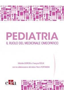 Pediatria. Il ruolo del medicinale omeopatico  Michele Boiron Francois Roux Pierre Popowski Edra