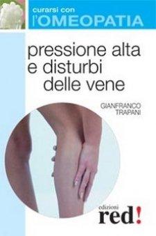 Pressione alta e disturbi delle vene - Curarsi con l'Omeopatia  Gianfranco Trapani   Red Edizioni